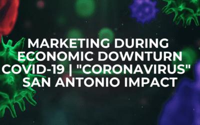 Marketing During an Economic Downturn in San Antonio – COVID-19